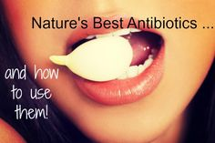 The 11 best natural antibiotics to fight infections and how to use them for which conditions.