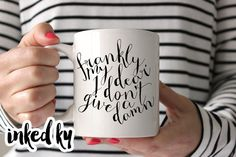 11 oz or 15 oz  Frankly my dear I don't give a damn  by inkedky