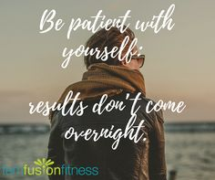 Be patient with yourself: results don't come overnight! Join a community of women all working towards a more healthy lifestyle. A program designed for you by Dr. Bri, a certified women's health and nutrition coach. | FemFusion Fitness
