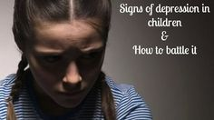 Signs of depression in children and how to battle it as a parent