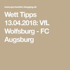 Wett Tipps 13.04.2018: VfL Wolfsburg - FC Augsburg