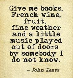 """Give me books, French wine, fine weather and a little music played out of doors by somebody I do not know."" #quotes"