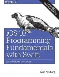 iOS 10 programming fundamentals with Swift / Matt Neuburg.