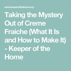 Taking the Mystery Out of Creme Fraiche (What It Is and How to Make It) - Keeper of the Home