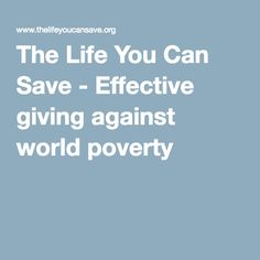 The Life You Can Save - Effective giving against world poverty - Peter Singer selected charities