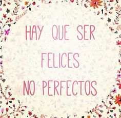 Felices, no perfectos*