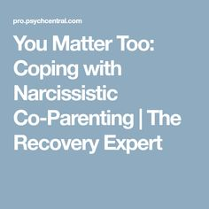 You Matter Too: Coping with Narcissistic Co-Parenting | The Recovery Expert
