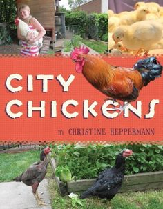 City Chickens by Christine Heppermann,  An informational book about Chicken Run Rescue in Minneapolis MN; Children's non fiction