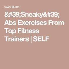 'Sneaky' Abs Exercises From Top Fitness Trainers | SELF