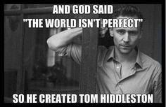 So he created Tom Hiddleston