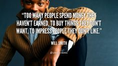 """""""Too many people spend money they haven't earned, to buy things they don't want, to impress people they don't like."""" - Will Smith #quote #lifehack #willsmith"""
