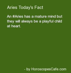 Aries has mature mind but will always be playful child at heart