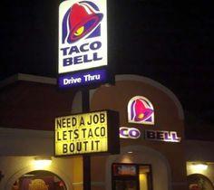 "Need a Job Ash?! @Ashley S haha! ""You need job? Let's taco bout it!"" :D"