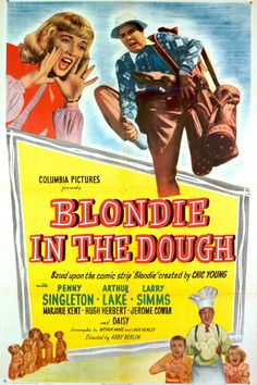 Blondie In The Dough (1947) Director: Frank R. Strayer Stars: Penny Singleton Arthur Lake Larry Simms ~ Blondie's sudden windfall causes noting but trouble for the Bumstead family. Based on the comics by Chic Young. This was the 21st film in the series.