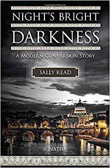 Night's Bright Darkness: A Modern Conversion Story: Sally Read: 9781621641513: Amazon.com: Books
