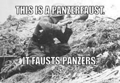 3RD REICH TROOPS panzerfaust-meme-generator-this-is-a-panzerfaust-it-fausts-panzers-85c3ad