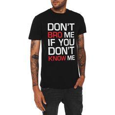 Don't Bro Me T-Shirt | Hot Topic ($20)