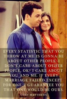 Cory's inspiring words influence many fans, as they sustain hope for a successful yet passionate relationship with the person they grew up with - their best friend. Such a pure union is less common in today's society considering divorce rates, thus making Cory and Topanga's relationship of utmost admiration.