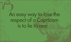 capricorn~ and we can see it in your eyes when you lie. We also will not allow you to have second chances. You get one shot, we hold grudges.