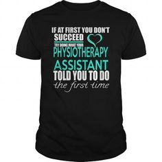 PHYSIOTHERAPY ASSISTANT TRY DOING WHAT YOUR TOLD YOU TO DO THE FIRST TIME T-Shirts, Hoodies, Sweatshirts, Tee Shirts (22.99$ ==► Shopping Now!)