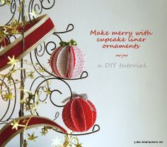 JULES BLOGS HERE: I made my Christmas ornaments from cupcake liners