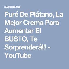 Puré De Plátano, La Mejor Crema Para Aumentar El BUSTO, Te Sorprenderá!!! - YouTube