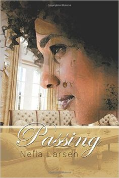 an analysis of the harlem renaissance in nella larsens novel passing Transing: resistance to eugenic ideology in nella larsen's  nella larsen's passing is a slim novel  3 the book connects the harlem renaissance to its .