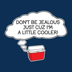 Eat your heart out. - DON'T BE JEALOUS JUST CUZ I'M A LITTLE COOLER T-SHIRT (WHITE INK)
