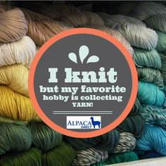 I KNIT! but my favorite hobby is collecting YARN! #yarn #Knitting #obsession