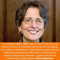 As a scientist, Eva J. Pell is best known for her study of ozone-induced accelerated leaf senescence (aging). As a science administrator, Pell initiated several science institutes including the Smithsonian's Tennenbaum Marine Observatory Network, a global network of marine earth observatories.