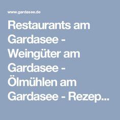 Restaurants am Gardasee - Weingüter am Gardasee - Ölmühlen am Gardasee - Rezepte vom Gardasee