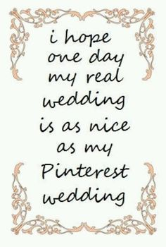 Hahaha let's just hope my future husband likes the pinterest wedding album too