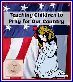 Teaching Children to Pray for Our Country - www.MomIsForever.com
