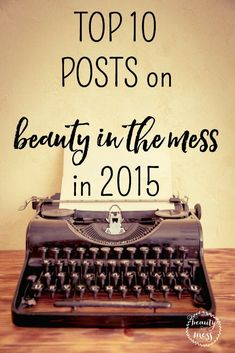 2015 top ten posts.  I can't wait to share with you the top ten posts for 2015 on Beauty in the Mess. I love to look back over the year and see what you read the most!