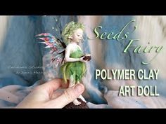 Seeds Fairy - OOAK Polymer Clay Art Doll Sculpture - YouTube