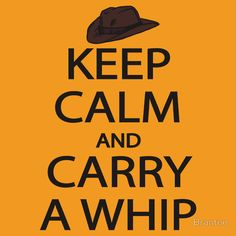 Keep Calm and Carry a Whip Indiana Jones inspired design