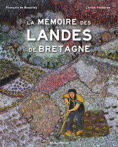 La mémoire des landes de Bretagne / François de Beaulieu ; [illustré par] Lucien Pouëdras. Skol Vreizh, cop. 2014 Brittany, Beaulieu, Movies, Movie Posters, Painting, Painters, Painted Canvas, Landscapes, Films