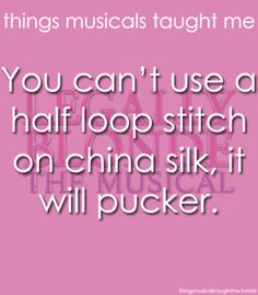 You Can't Use A Half Loop Stitch On China Silk, It Will Pucker.