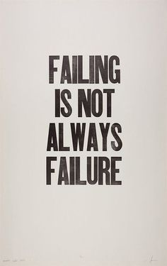 Failing is not failure. Keep going. You are moving. So you are succeeding.
