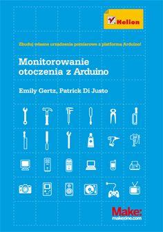 16 best elektronika i hobby images on pinterest arduino monitorowanie otoczenia z arduino emily gertz patrick di justo fandeluxe Gallery