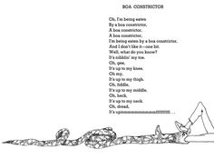 shel silverstein -- boa constrictor ~ Though I have a huge fear and dislike of snakes I always giggled at this poem.