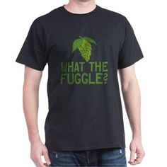 What the Fuggle? Fun T-Shirt for those in the know... #homebrewing #beergeek