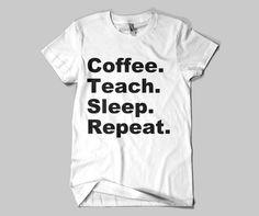 Coffee. Teach. Sleep. Repeat Tee
