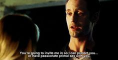 """This pretty honest declaration.   34 Moments That Show Why Eric Northman Is The Only Thing We'll Miss From """"True Blood"""""""