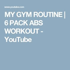 MY GYM ROUTINE | 6 PACK ABS WORKOUT - YouTube