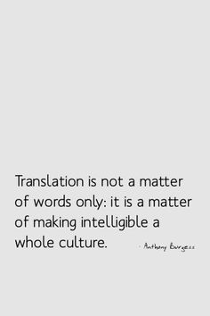 """""""Translation is not a matter of words only: it is a matter of making intelligible a whole culture."""""""