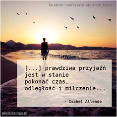 Prawdziwa przyjaźń jest w stanie pokonać czas... #AllendeIsabel, #Czasiprzemijanie, #Przyjaźń I Love My Friends, Best Friends, Life Rules, Scrapbooking, Motto, Sentences, Friendship, Funny Memes, Wisdom