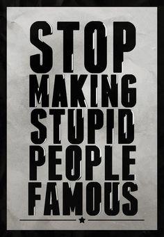 Para de hacer famosa a la gente estúpida