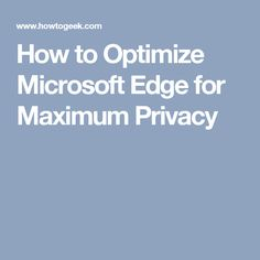 How to Optimize Microsoft Edge for Maximum Privacy