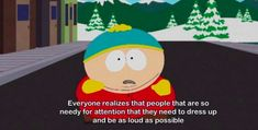 """When Cartman criticized everyone's addiction to the spotlight: 25 Times """"South Park"""" Made You Reevaluate Your Life South Park Quotes, South Park Funny, Laugh At Yourself, Make It Yourself, Trey Parker, Vanoss Crew, Eric Cartman, Giving Up On Life"""